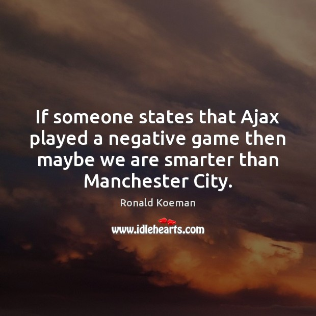 Image, If someone states that Ajax played a negative game then maybe we