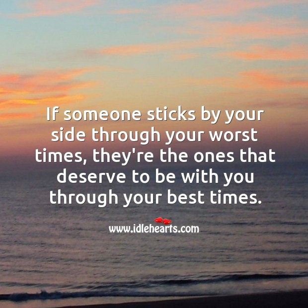 If someone sticks by your side through your worst times Image
