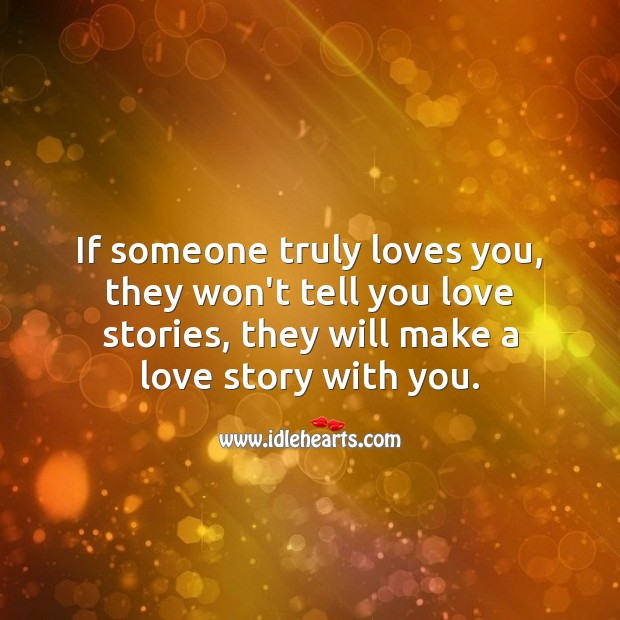If someone truly loves you, they will make a love story with you. True Love Quotes Image