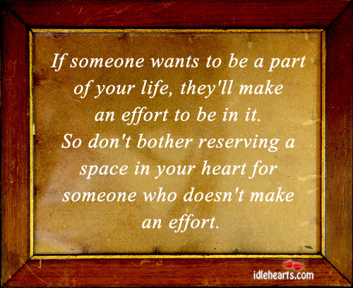 If Someone Wants To Be A Part Of Your Life, They'll Make The Effort