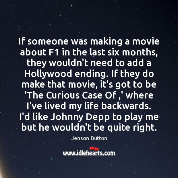 If someone was making a movie about F1 in the last six Jenson Button Picture Quote