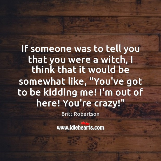 Image, If someone was to tell you that you were a witch, I