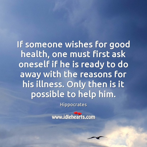 If someone wishes for good health, one must first ask oneself if Hippocrates Picture Quote