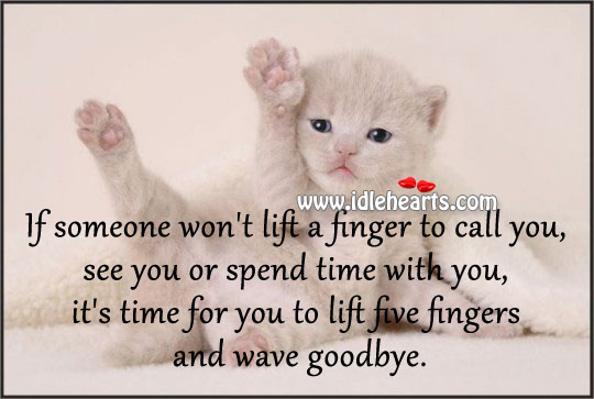 It's Time For You To Lift Five Fingers And Wave Goodbye.
