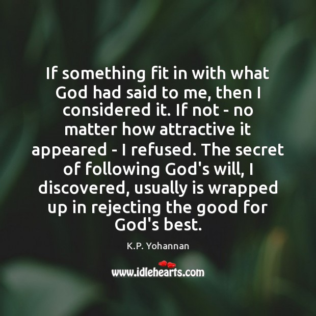 If something fit in with what God had said to me, then K.P. Yohannan Picture Quote
