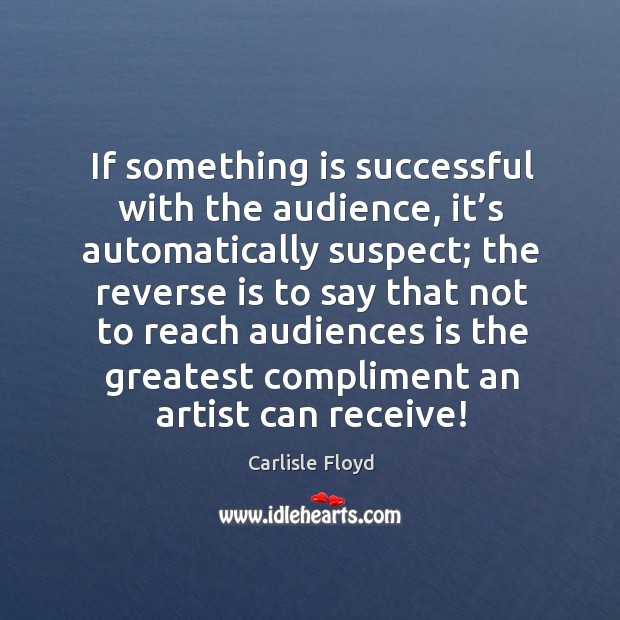 If something is successful with the audience, it's automatically suspect Image