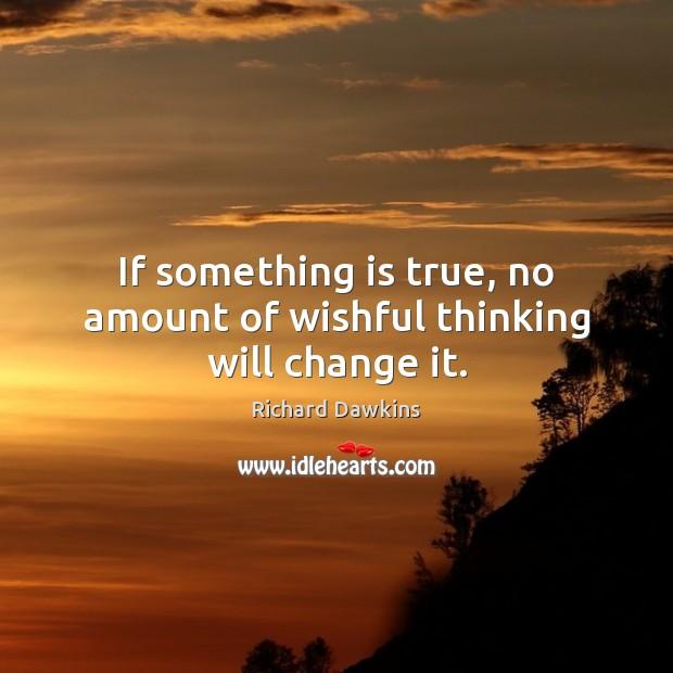 If something is true, no amount of wishful thinking will change it. Image