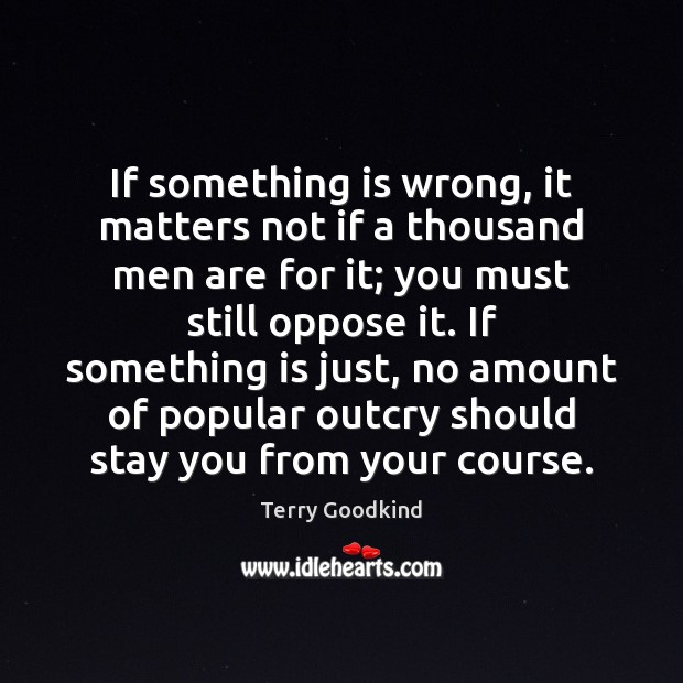 If something is wrong, it matters not if a thousand men are Terry Goodkind Picture Quote