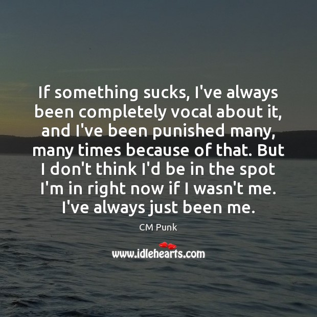 If something sucks, I've always been completely vocal about it, and I've Image