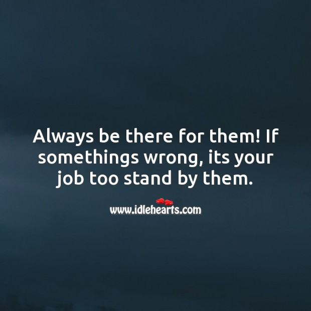 If somethings wrong, its your job too stand by them. Image