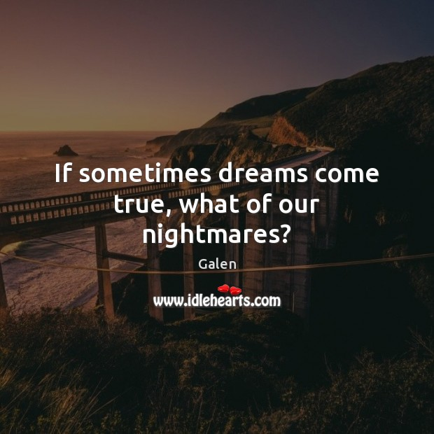 If sometimes dreams come true, what of our nightmares? Image