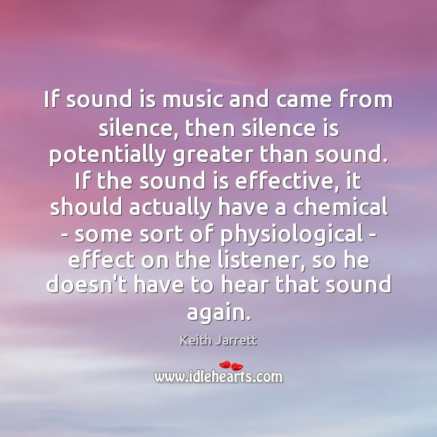 If sound is music and came from silence, then silence is potentially Keith Jarrett Picture Quote