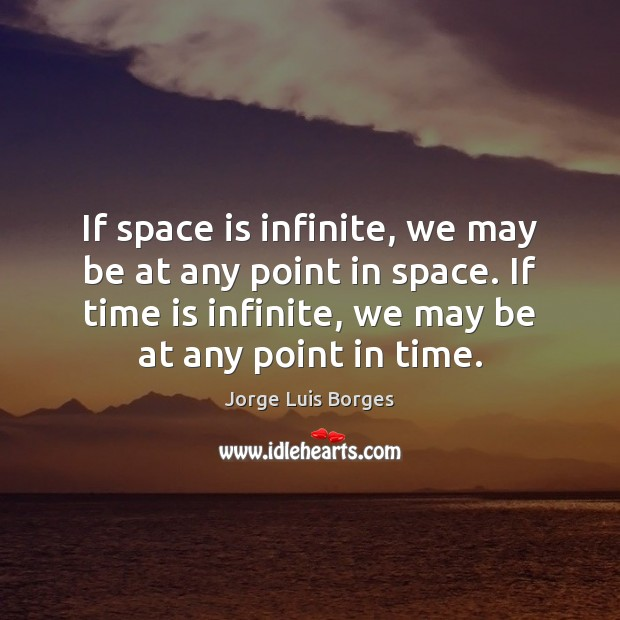 If space is infinite, we may be at any point in space. Space Quotes Image