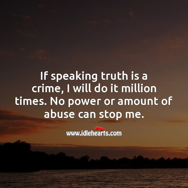 If speaking truth is a crime, I will do it million times. Truth Quotes Image