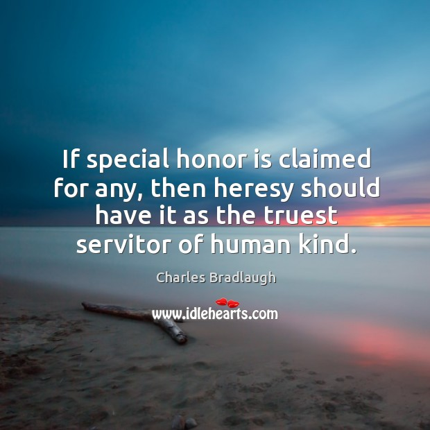 If special honor is claimed for any, then heresy should have it Image