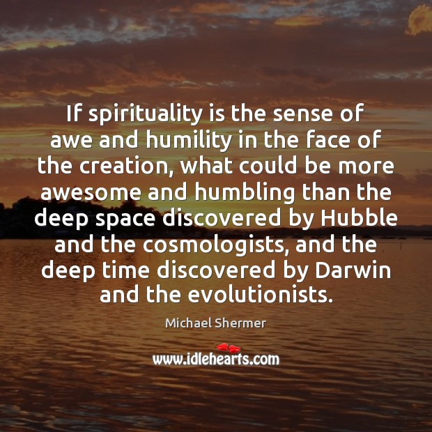 If spirituality is the sense of awe and humility in the face Michael Shermer Picture Quote
