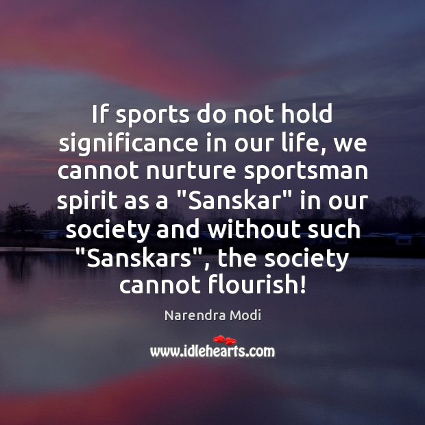 Image, If sports do not hold significance in our life, we cannot nurture
