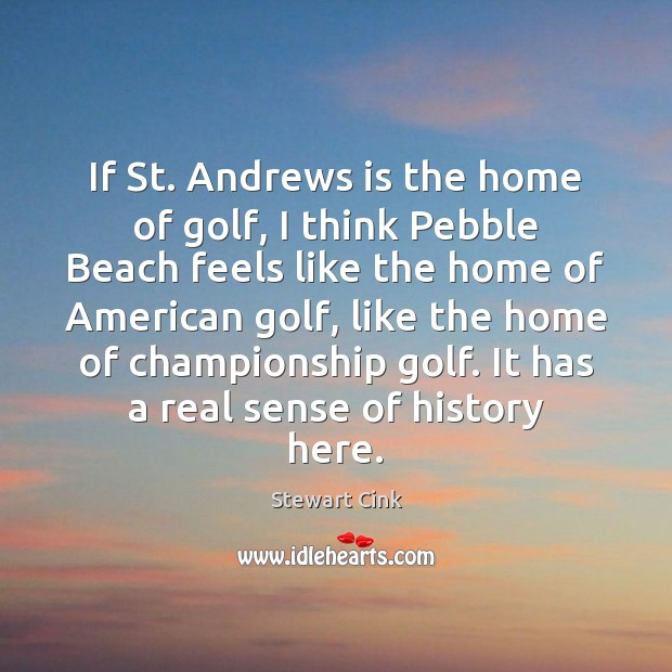 If St. Andrews is the home of golf, I think Pebble Beach Image