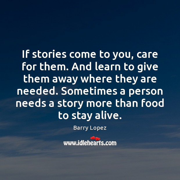 Image, If stories come to you, care for them. And learn to give