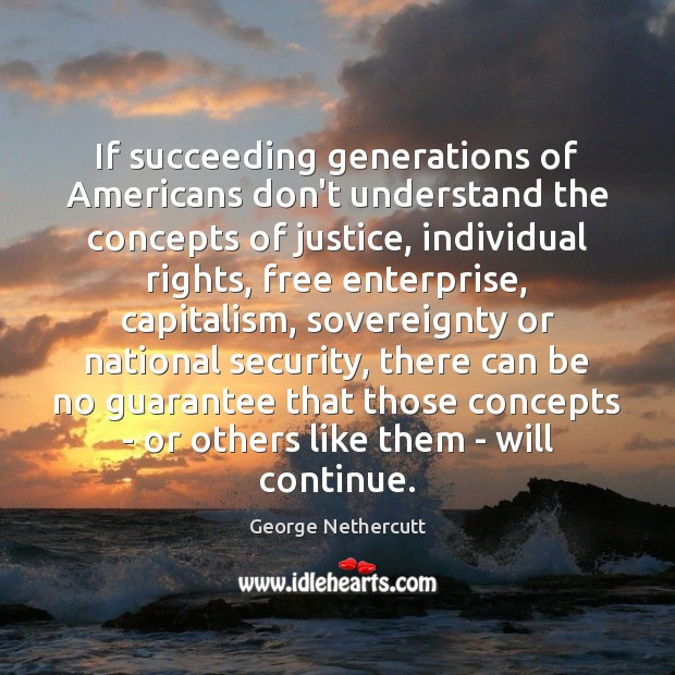 If succeeding generations of Americans don't understand the concepts of justice, individual Image
