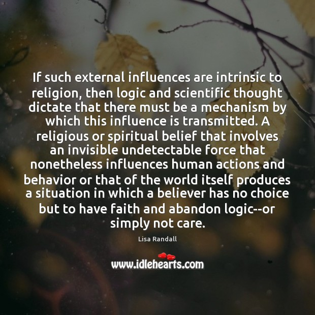 If such external influences are intrinsic to religion, then logic and scientific Behavior Quotes Image