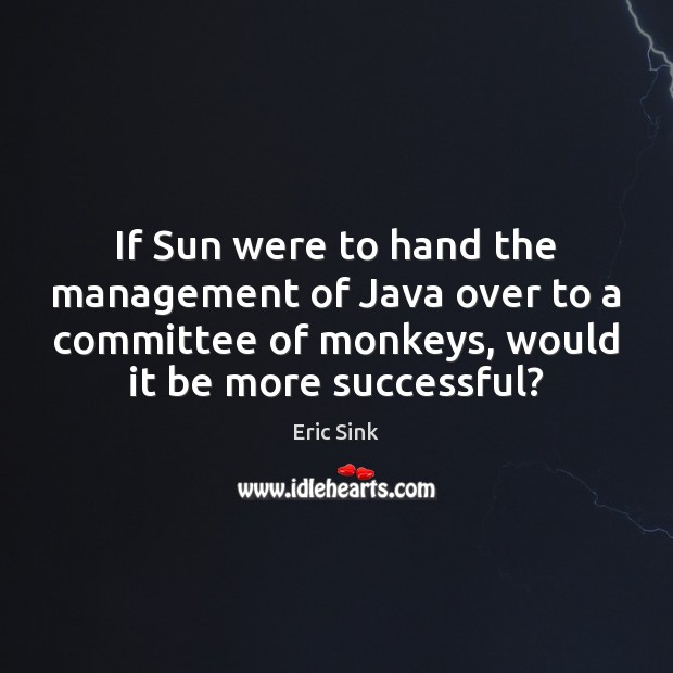 If Sun were to hand the management of Java over to a Image