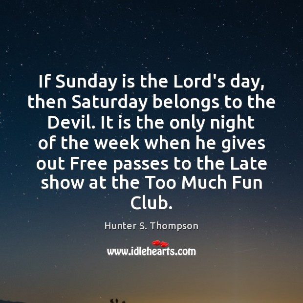 If Sunday is the Lord's day, then Saturday belongs to the Devil. Image