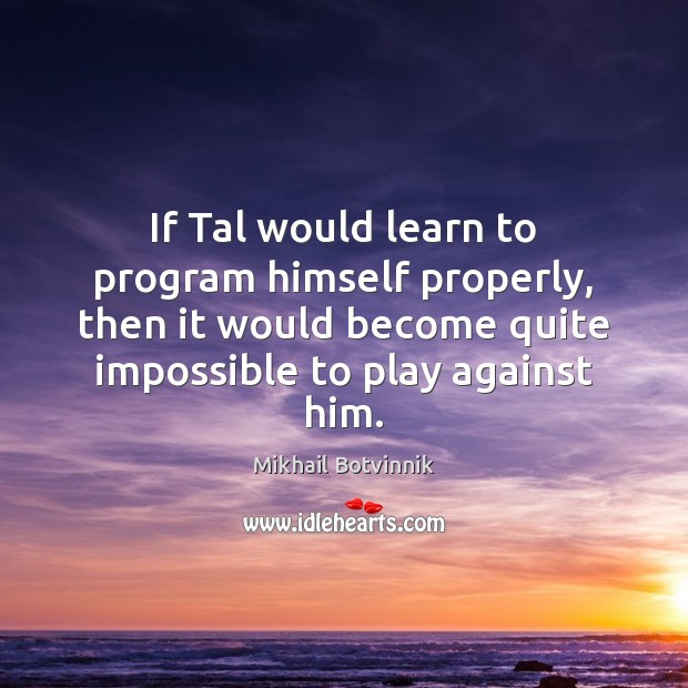 If Tal would learn to program himself properly, then it would become Image