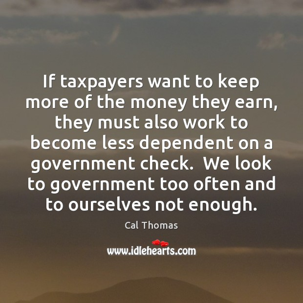 If taxpayers want to keep more of the money they earn, they Image