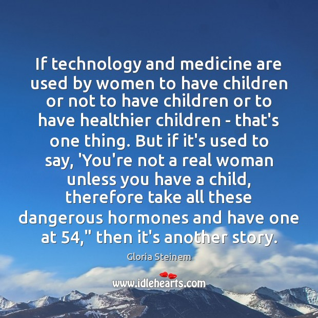 If technology and medicine are used by women to have children or Image