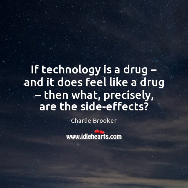 If technology is a drug – and it does feel like a drug – Technology Quotes Image
