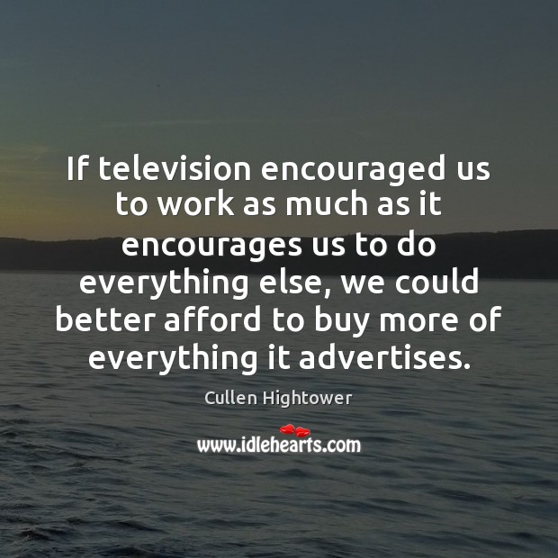 Image, If television encouraged us to work as much as it encourages us