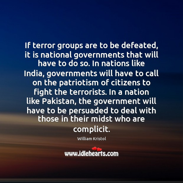 If terror groups are to be defeated, it is national governments that William Kristol Picture Quote