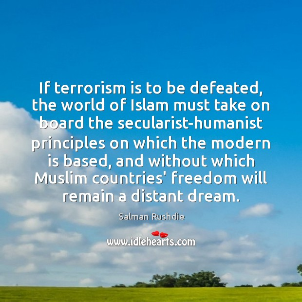 If terrorism is to be defeated, the world of Islam must take Salman Rushdie Picture Quote