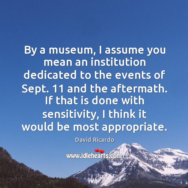 If that is done with sensitivity, I think it would be most appropriate. David Ricardo Picture Quote