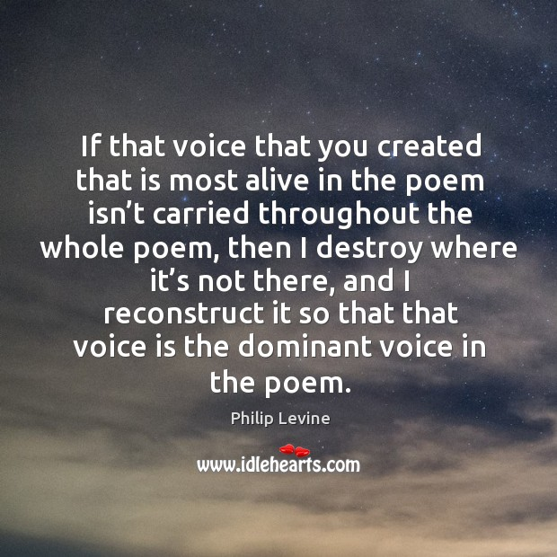 If that voice that you created that is most alive in the poem isn't carried throughout the whole poem Image