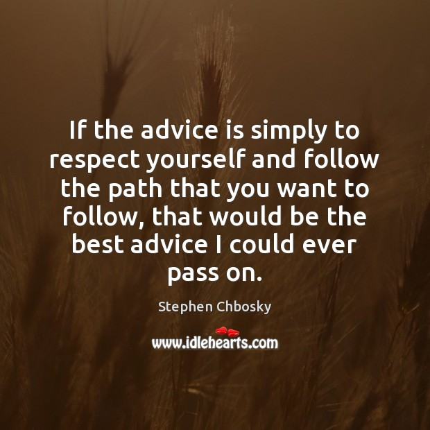If the advice is simply to respect yourself and follow the path Stephen Chbosky Picture Quote
