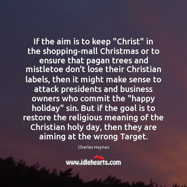 """If the aim is to keep """"Christ"""" in the shopping-mall Christmas or Goal Quotes Image"""