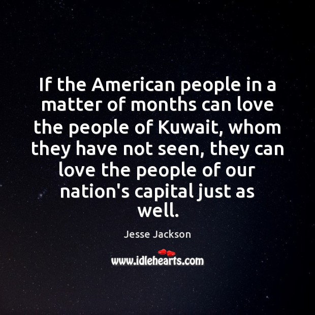If the American people in a matter of months can love the Jesse Jackson Picture Quote