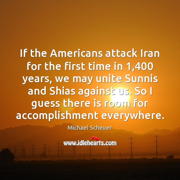 If the Americans attack Iran for the first time in 1,400 years, we Michael Scheuer Picture Quote
