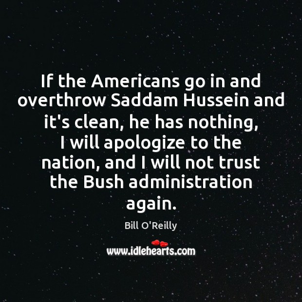 If the Americans go in and overthrow Saddam Hussein and it's clean, Bill O'Reilly Picture Quote