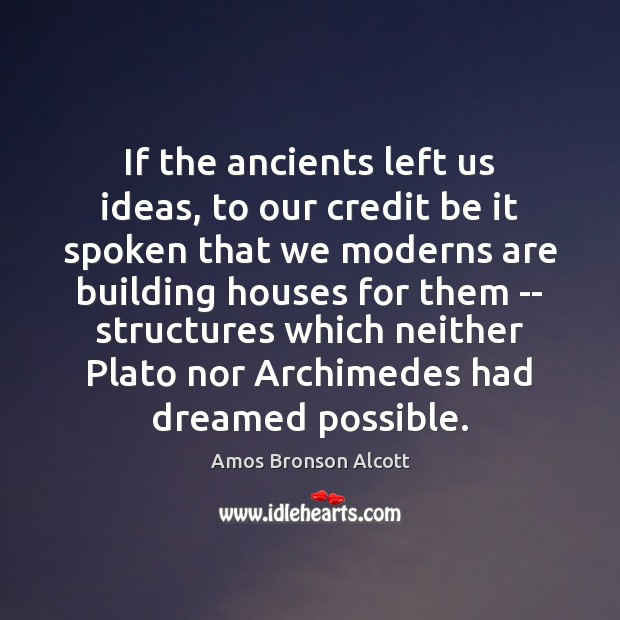 Image, If the ancients left us ideas, to our credit be it spoken