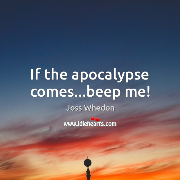 Image, If the apocalypse comes…beep me!