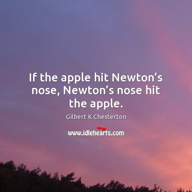 Image, If the apple hit Newton's nose, Newton's nose hit the apple.