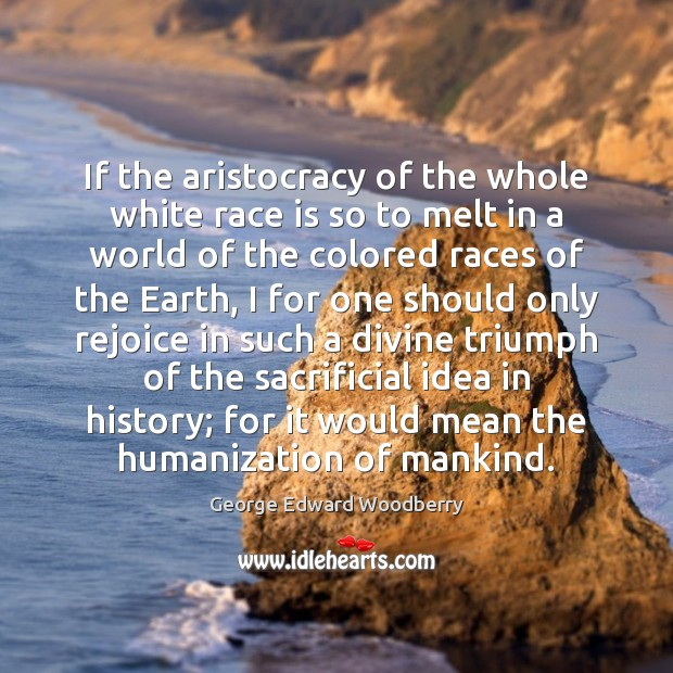 If the aristocracy of the whole white race is so to melt Image