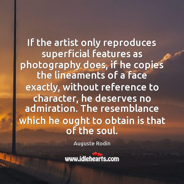 Image, If the artist only reproduces superficial features as photography does, if he