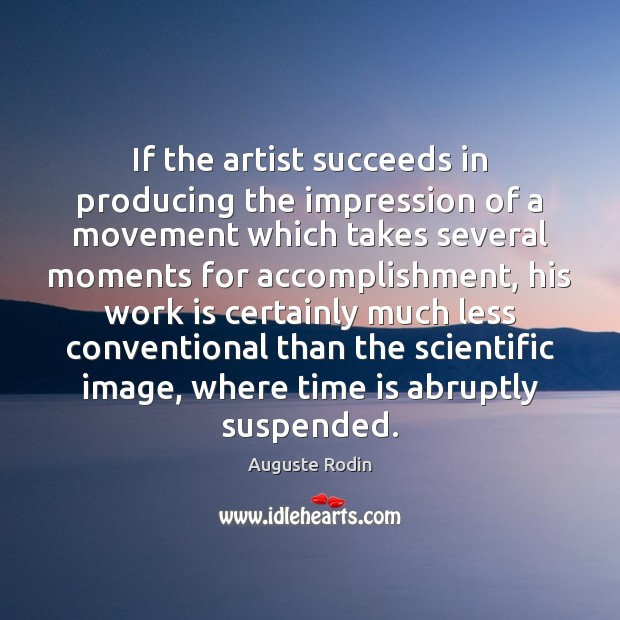 If the artist succeeds in producing the impression of a movement which Work Quotes Image