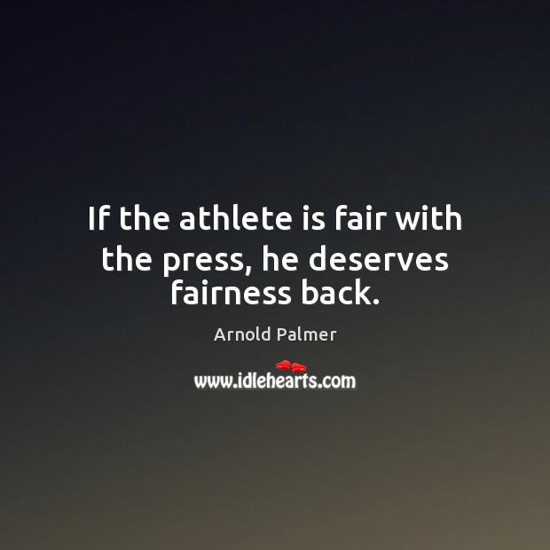 Image, If the athlete is fair with the press, he deserves fairness back.