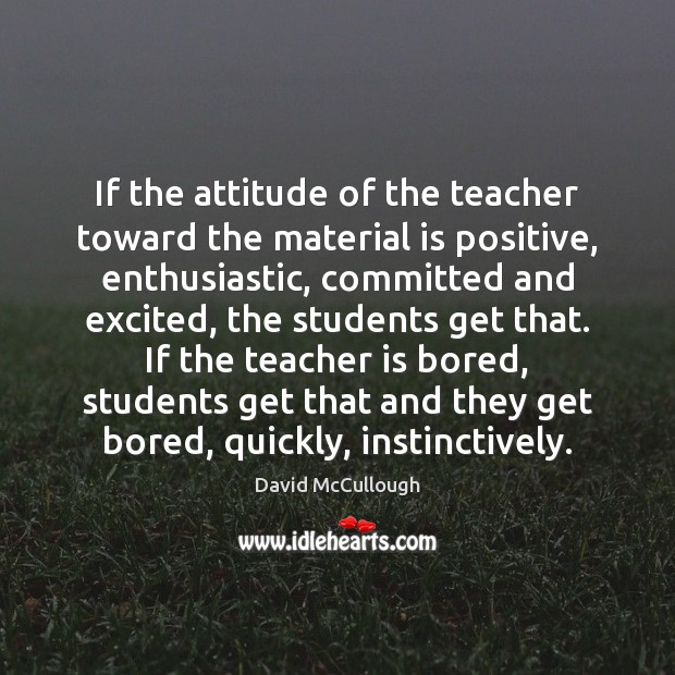 Image, If the attitude of the teacher toward the material is positive, enthusiastic,