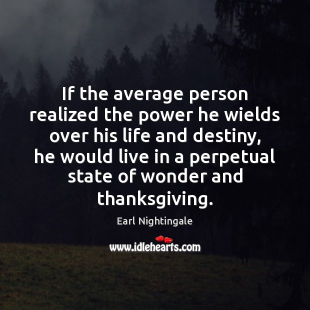 If the average person realized the power he wields over his life Earl Nightingale Picture Quote